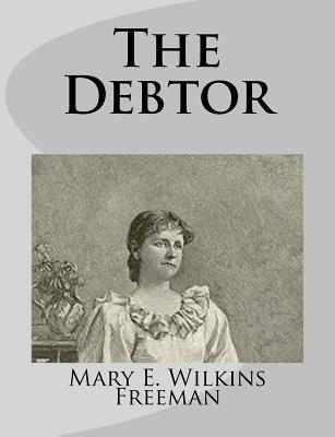 The Debtor Mary E. Wilkins Freeman