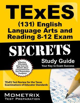 TExES (131) English Language Arts and Reading 8-12 Exam Secrets Study Guide: TExES Test Review for the Texas Examinations of Educator Standards TExES Exam Secrets Test Prep Team