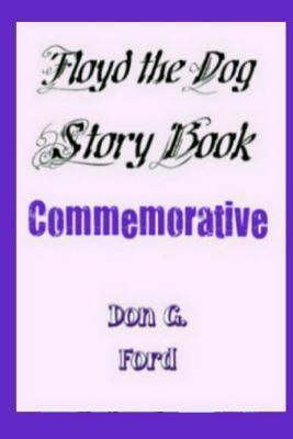Floyd the Dog Story Book Commemorative  by  Don G. Ford