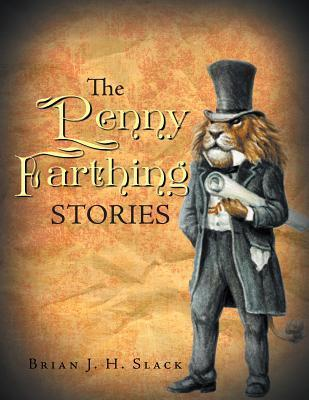 The Penny Farthing Stories  by  Brian J.H. Slack