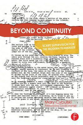 Beyond Continuity: Script Supervision for the Modern Filmmaker: Script Supervision for the Modern Filmmaker  by  Mary Cybulski