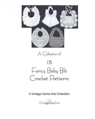 A Collection of 15 Fancy Baby Bib Crochet Patterns  by  A Vintage Home Arts Collection