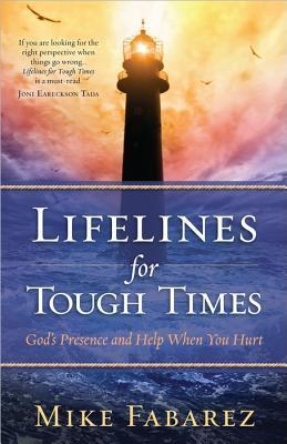 Lifelines for Tough Times: Gods Presence and Help When You Hurt Mike Fabarez