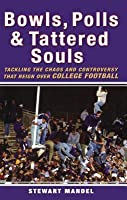 Bowls, Polls, and Tattered Souls: Tackling the Chaos and Controversy that Reign Over College Football