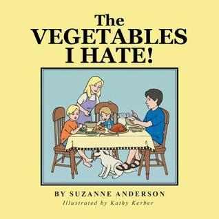 The Vegetables I Hate! Suzanne Anderson