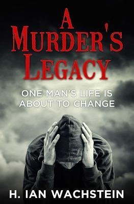 A Murders Legacy: One Mans Life Is about to Change H Ian Wachstein