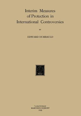 Interim Measures of Protection in International Controversies E Dumbauld