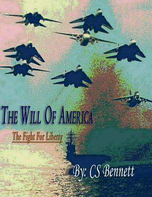 The Will of America: The Fight for Liberty  by  C.S. Bennett