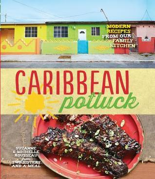 Caribbean Potluck: Modern Recipes from Our Family Kitchen  by  Suzanne Rousseau