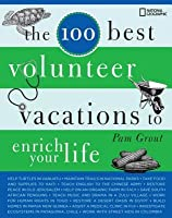The 100 Best Volunteer Vacations to Enrich Your Life the 100 Best Volunteer Vacations to Enrich Your Life