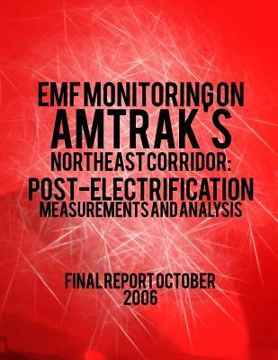 Emf Monitoring on Amtraks Northeast Corridor: Post-Electrification Measurements and Analysis  by  U.S. Department of Transportation
