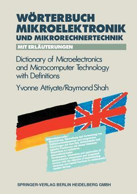Worterbuch Der Mikroelektronik Und Mikrorechnertechnik Mit Erlauterungen / Dictionary of Microelectronics and Microcomputer Technology with Definitions  by  Yvonne H Attiyate