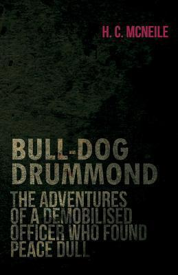 Bull-Dog Drummond - The Adventures of a Demobilised Officer Who Found Peace Dull  by  Sapper