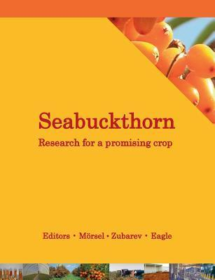 Seabuckthorn. Research for a promising crop: A look at recent developments in cultivation, breeding, technology, health and environment Yury Zubarev