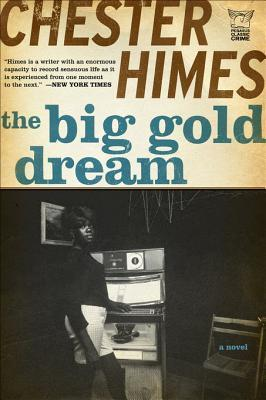 The Big Gold Dream: The Classic Crime Thriller Chester Himes