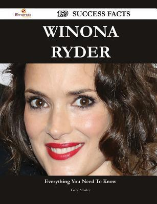Winona Ryder 159 Success Facts - Everything You Need to Know about Winona Ryder  by  Gary Mosley