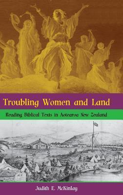 Troubling Women and Land: Reading Biblical Texts in Aotearoa New Zealand Judith E. McKinlay
