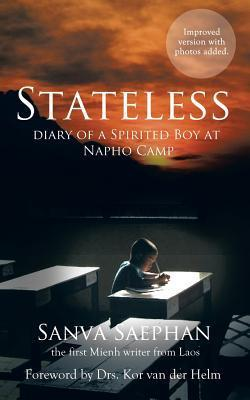 Stateless: Diary of a Spirited Boy at Napho Camp Sanva Saephan
