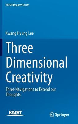 Three Dimensional Creativity: Three Navigations to Extend Our Thoughts  by  Kwang Hyung Lee