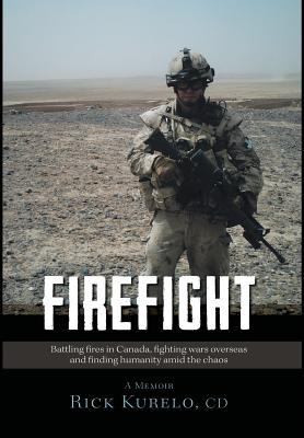 Firefight - Battling Fires in Canada, Fighting Wars Overseas and Finding Humanity Amid the Chaos CD Rick Kurelo