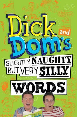 Dick and Doms Slightly Naughty But Very Silly Words Dick and Dom
