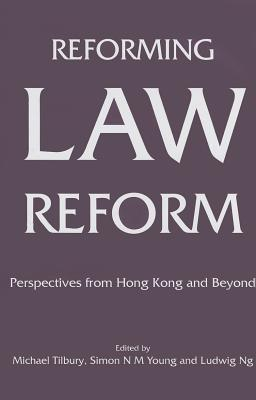 Reforming Law Reform: Perspectives from Hong Kong and Beyond Michael Tilbury
