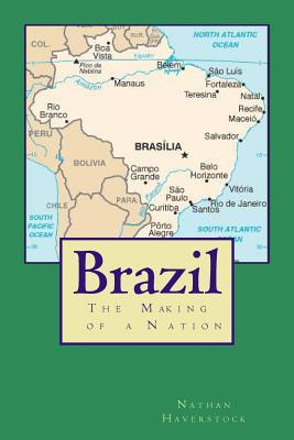 Brazil: The Making of a Nation  by  Nathan Haverstock