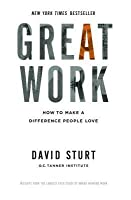 Great Work: How to Make a Difference People Love: How to Make a Difference People Love