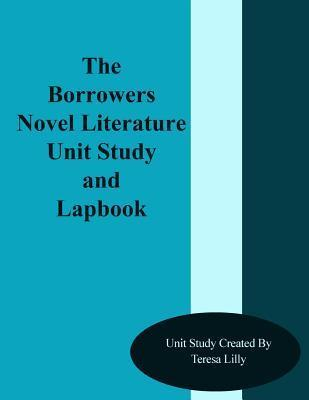 The Borrowers Novel Literature Unit Study and Lapbook  by  Teresa Lilly