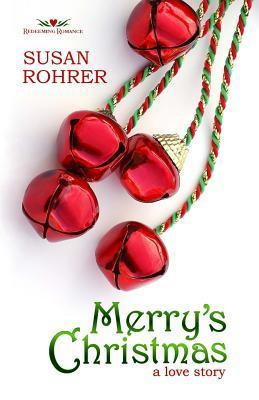 Merrys Christmas: A Love Story  by  Susan Rohrer