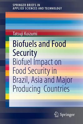 Biofuels and Food Security: Biofuel Impact on Food Security in Brazil, Asia and Major Producing Countries Tatsuji Koizumi
