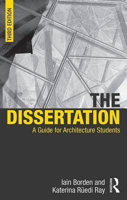 The Dissertation: A Guide for Architecture Students  by  Iain Borden