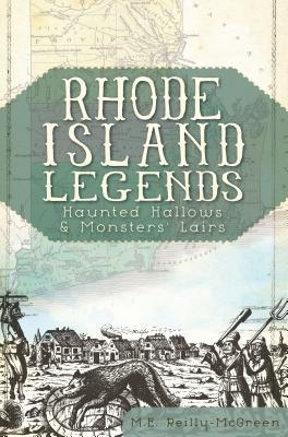 Rhode Island Legends: Haunted Hallows & Monsters Lairs  by  M E Reilly-McGreen