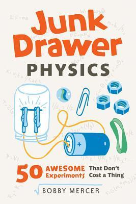 Junk Drawer Physics: 50 Awesome Experiments That Dont Cost a Thing  by  Bobby Mercer