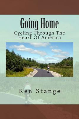 Going Home: Cycling Through the Heart of America Ken Stange