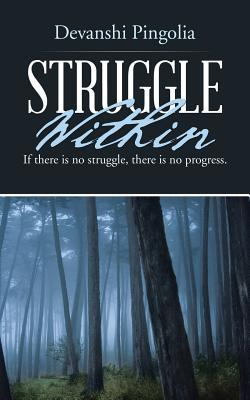 Struggle Within: If There Is No Struggle, There Is No Progress.  by  Devanshi Pingolia