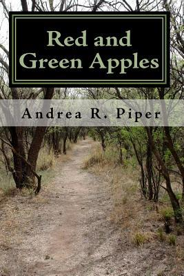 Red and Green Apples Andrea R. Piper