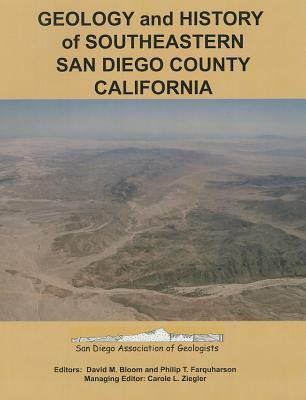 Geology and History of Southeastern San Diego County, California: San Diego Association of Geologists Field Trip Guidebook for 2005 and 2006  by  David M. Bloom