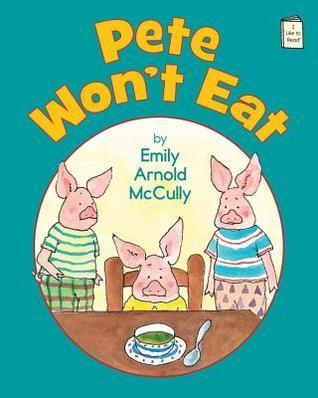 Pete Wont Eat  by  Emily Arnold McCully