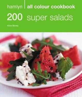 200 Super Salads (All Colour Cookbook)  by  Alice Storey