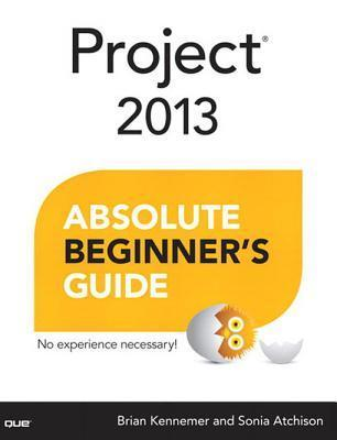 Project 2013 Absolute Beginners Guide  by  Brian Kennemer