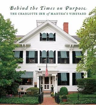Behind the Times on Purpose: The Charlotte Inn Nina Bramhall