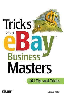 Tricks of the Ebay Business Masters  by  Michael Miller
