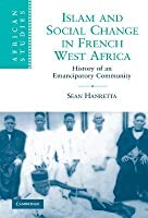 Islam and Social Change in French West Africa: History of an Emancipatory Community