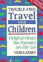 Trouble Free Travel With Children: Helpful Hints For Parents On The Go