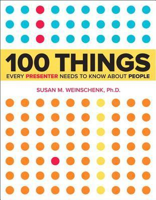 100 Things Every Presenter Needs to Know about People Susan M. Weinschenk