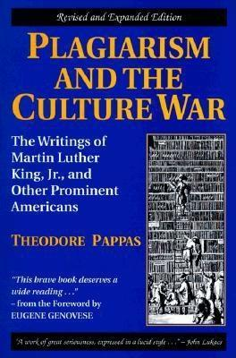 Plagiarism and the Culture War: The Writings of Martin Luther King, Jr., and Other Prominent Americans Theodore Pappas