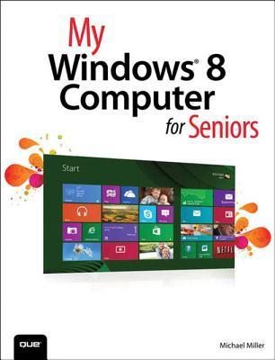 My Windows 8 Computer for Seniors  by  Michael Miller