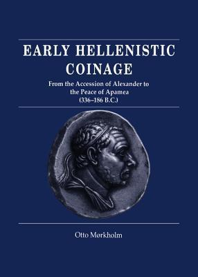 Early Hellenistic Coinage from the Accession of Alexander to the Peace of Apamaea (336 188 BC) Otto Mrkholm