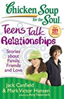 Chicken Soup for the Soul: Teens Talk Relationships: Stories about Family, Friends and Love